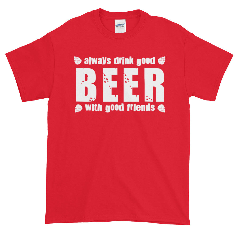Always drink good Beer with good Friends - Short sleeve t-shirt