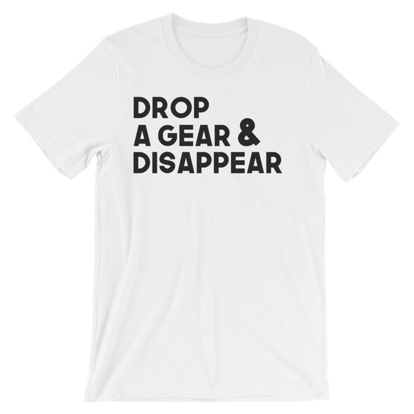 Drop a Gear and Disappear - Unisex short sleeve t-shirt