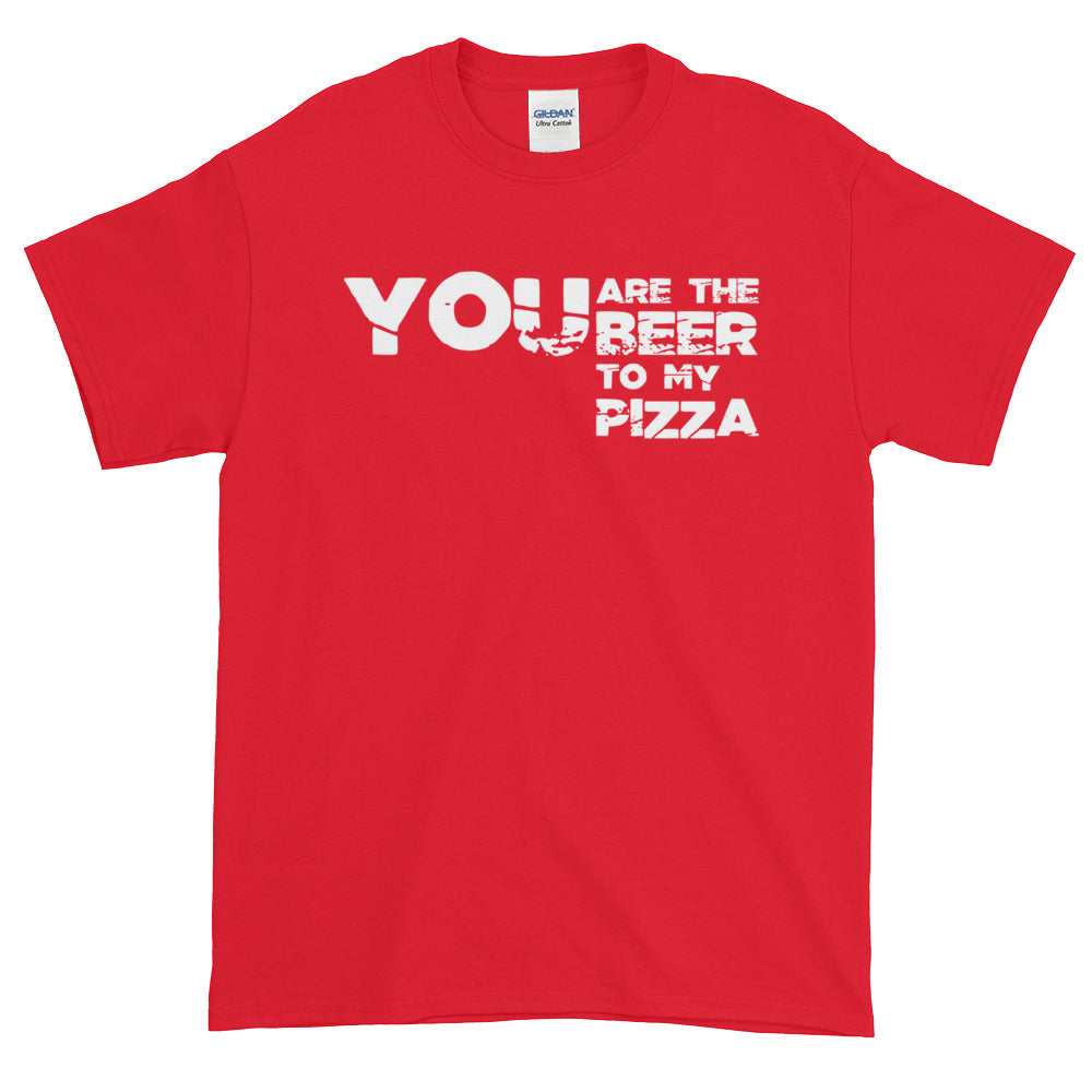 You are the Beer to my Pizza - Short sleeve t-shirt