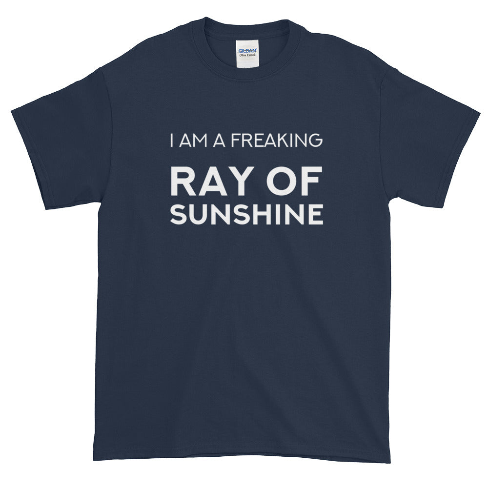 I'm freaking ray of sunshine - Short sleeve t-shirt