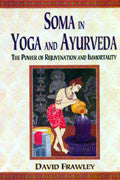 SOMA IN YOGA AND AYURVEDA-The Power Of Rejuvenation & Immortality