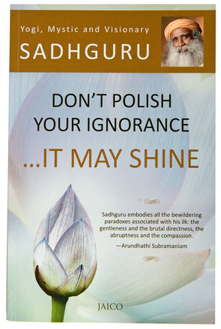 Don't Polish Your Ignorance... It May Shine