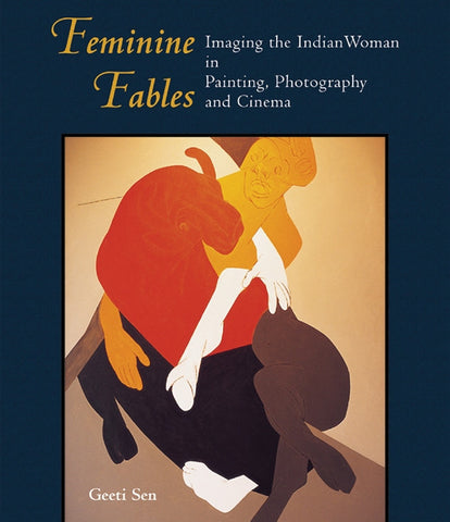 FEMININE FABLES - Imaging the Indian Woman in Painting, Photography and Cinema