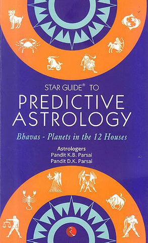 STAR GUIDE TO PREDICTIVE ASTROLOGY- Bhavas-Planets in the 12 Houses