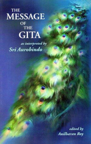 THE MESSAGE OF THE GITA - As Interpretated by Sri Aurobindo