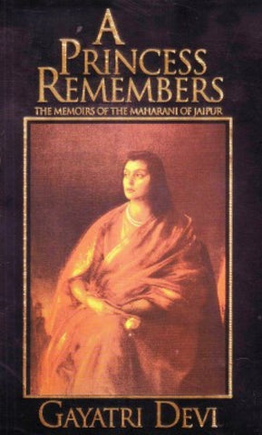 A PRINCESS REMEMBERS - The Memoirs of the Maharani of Jaipur
