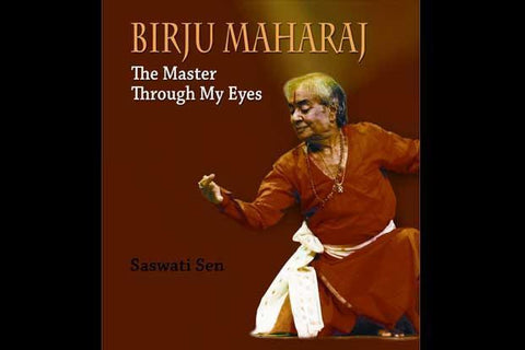 BIRJU MAHARAJ - The Master Through My Eyes