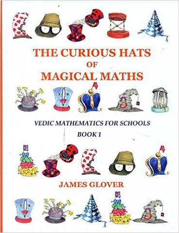 THE CURIOUS HATS OF MAGICAL MATHS- Vedic Mathematics for Schools (Book 1)