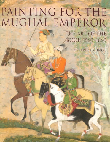 PAINTING FOR THE MUGHAL EMPEROR - The Art of the Book 1560-1660