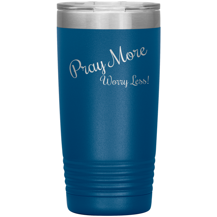 Pray More Worry Less - 20oz Tumbler (Various Colors) - Love the Lord Inc