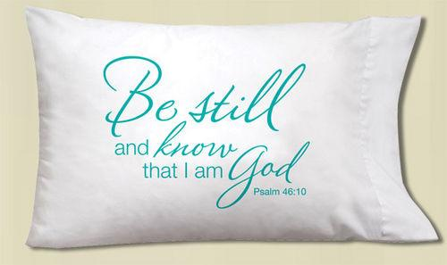 Pillow Case - Be still and know that I am God - Love the Lord Inc