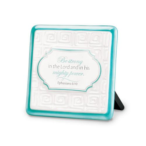 "Desk/Plaque - Scripture Gifts - ""Be Strong In The Lord"" Plaque"