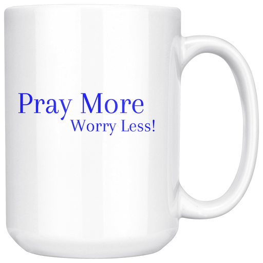 Pray More Worry Less - 15oz Mug - Love the Lord Inc
