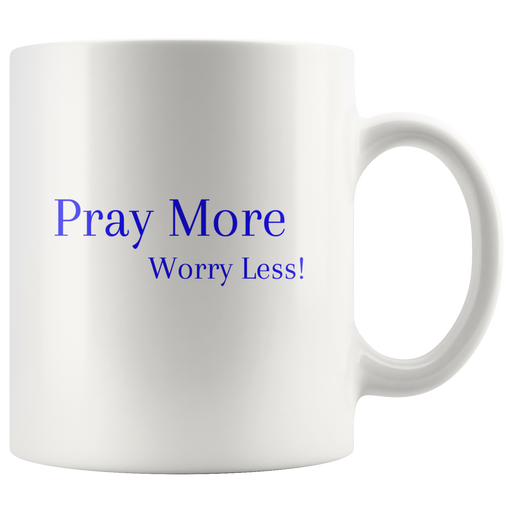 Pray More Worry Less - Mug 11 oz - Love the Lord Inc