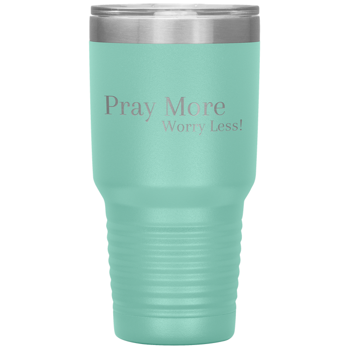 Pray More Worry Less - 30oz Tumbler - Love the Lord Inc