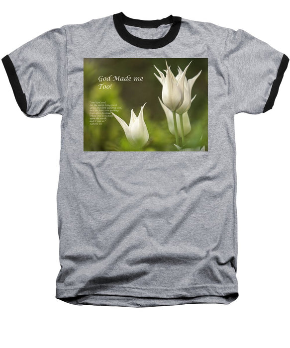 Tulips_God Made Me - Baseball T-Shirt - Love the Lord Inc