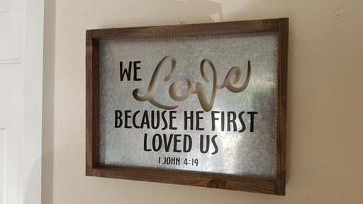 Wall Art - We Love Because He First Loved Us! - Love the Lord Inc