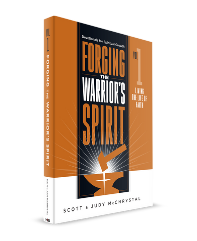 Forging The Warrior's Spirit:Vol 1 Living the Life of Faith