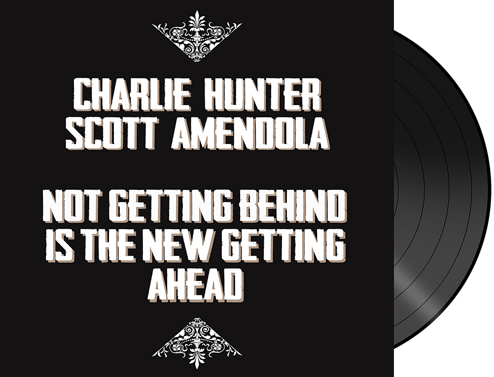 Charlie Hunter | Scott Amendola  - 'Not Getting Behind Is The New Getting Ahead' 180 Gram Limited Ed