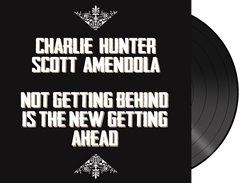 Charlie Hunter | Scott Amendola  - 'Not Getting Behind Is The New Getting Ahead' Limited Ed