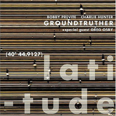Bobby Previte & Charlie Hunter - GROUNDTRUTHER - Latitude CD