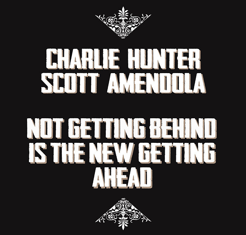 Charlie Hunter | Scott Amendola  - 'Not Getting Behind Is The New Getting Ahead' CD
