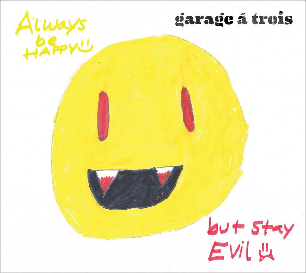 Garage A Trois CD - Always Be Happy, But Stay Evil
