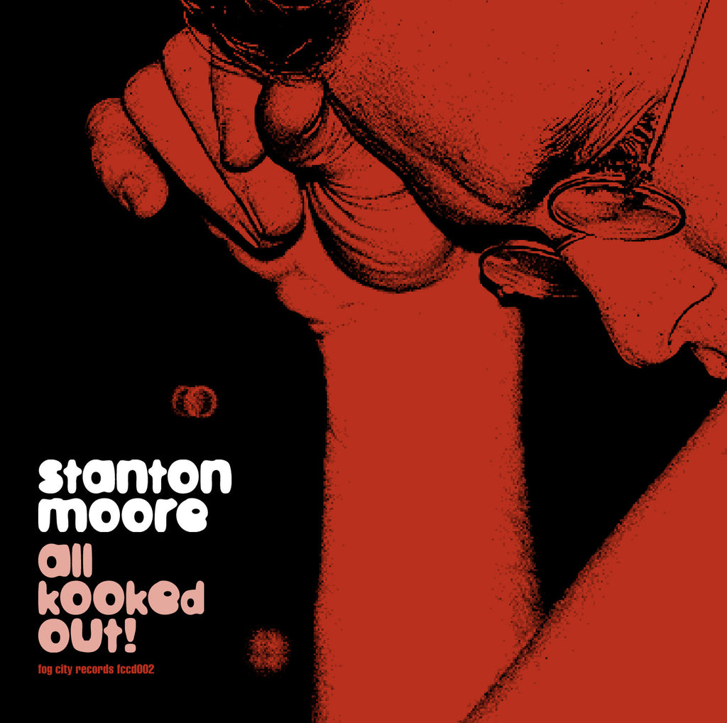 STANTON MOORE - All Kooked Out! CD