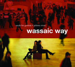 SARAH LEE GUTHRIE AND JOHNNY IRION - WASSAIC WAY CD