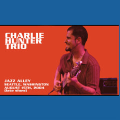 Charlie Hunter Trio - Jazz Alley - Seattle, WA 08/15/04 (late show) DIGITAL DOWNLOAD