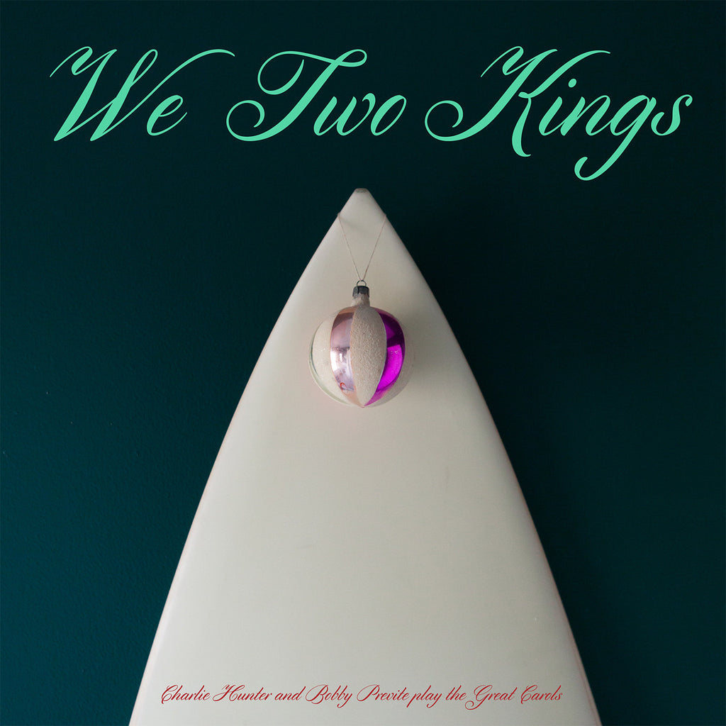 We Two Kings - Charlie Hunter & Bobby Previte Play the Great Carols CD