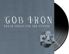 GOB IRON - Death Songs For The Living VINYL