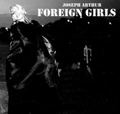 Joseph Arthur - Foreign Girls DIGITAL DOWNLOAD