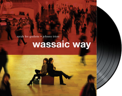 SARAH LEE GUTHRIE AND JOHNNY IRION - WASSAIC WAY VINYL