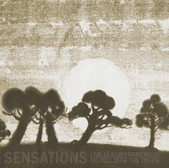 Sensations - Live In San Francisco: Go Tell It to the Trees Digital Download