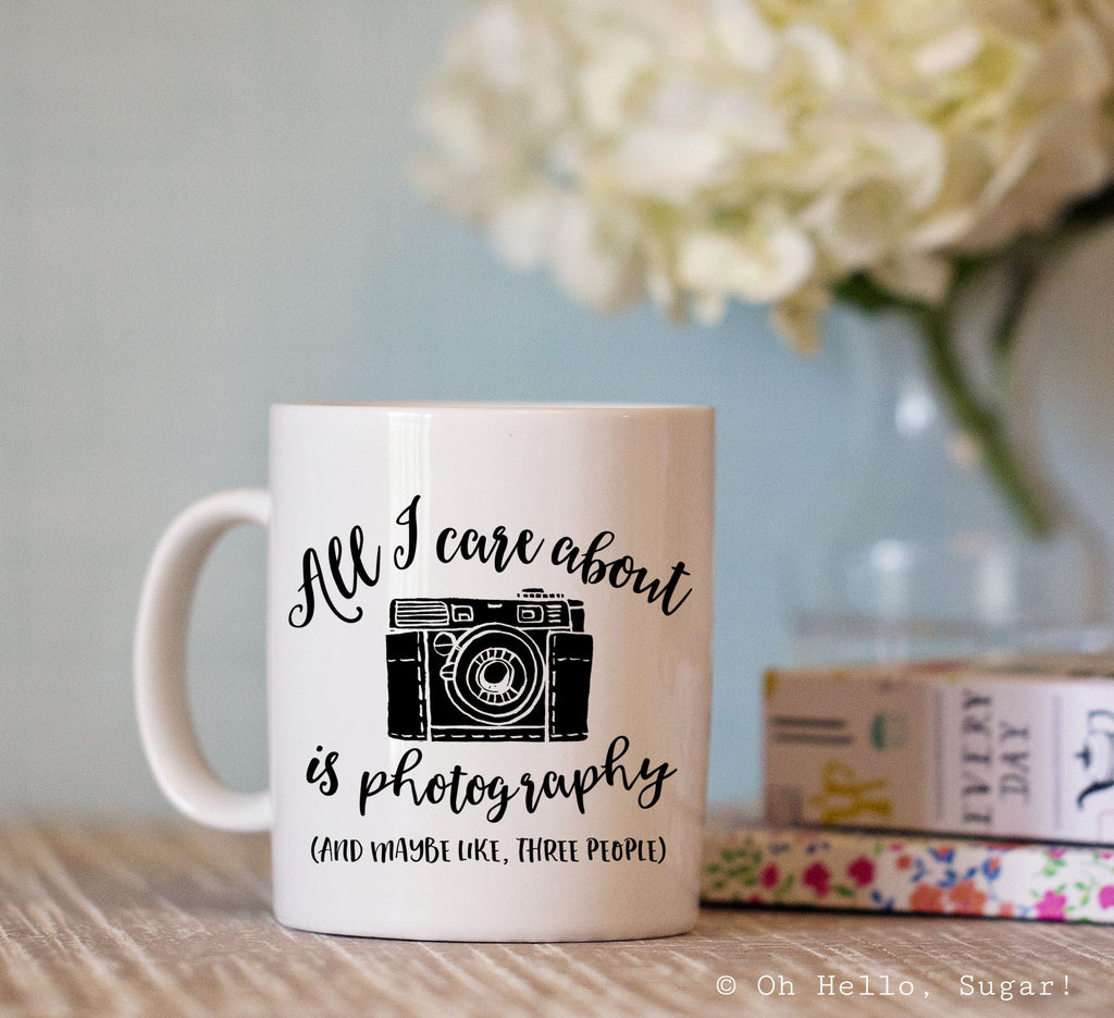 All I Care About is Photography Mug