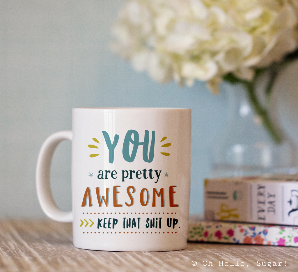 You are Pretty Awesome Mug