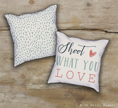 Shoot What You Love Pillow