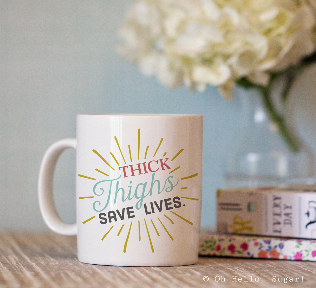 Thick Thighs Save Lives Mug