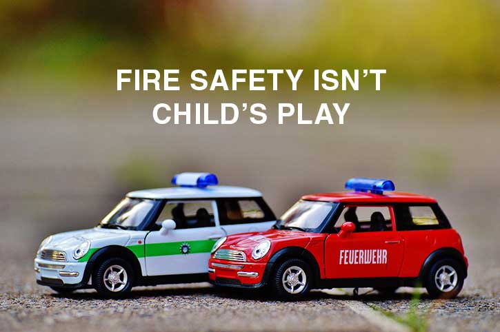 Fire safety isn't child's play