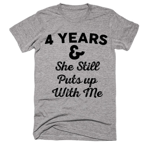 4 Years & She Still Puts up With Me T-shirt - Shirtoopia