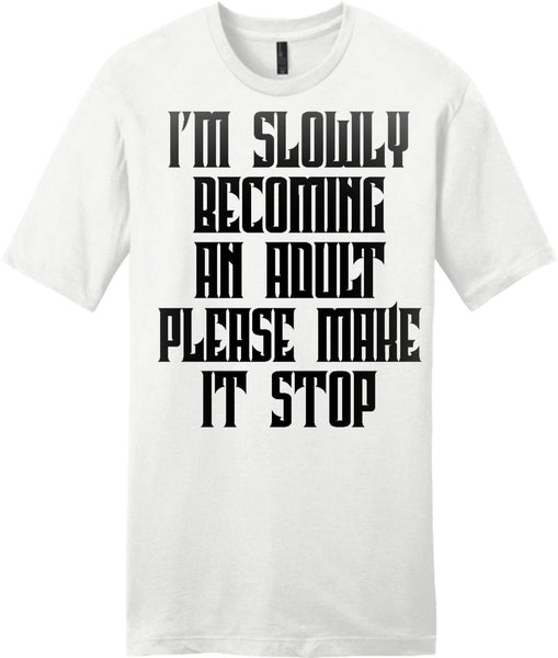 I'm Slowly Becoming An Adult Please Make It Stop T-shirt - Shirtoopia