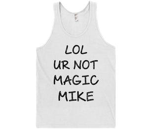 lol ur not magic mike tank top shirt - Shirtoopia