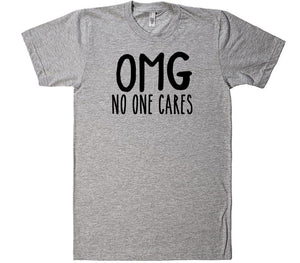 omg no-one cares t-shirt - Shirtoopia