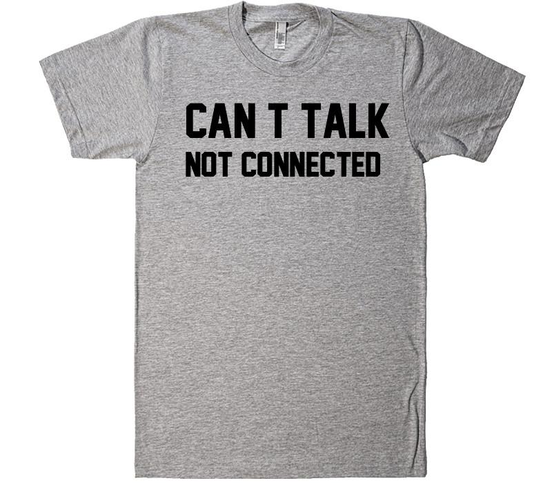 can t talk not connected t-shirt - Shirtoopia
