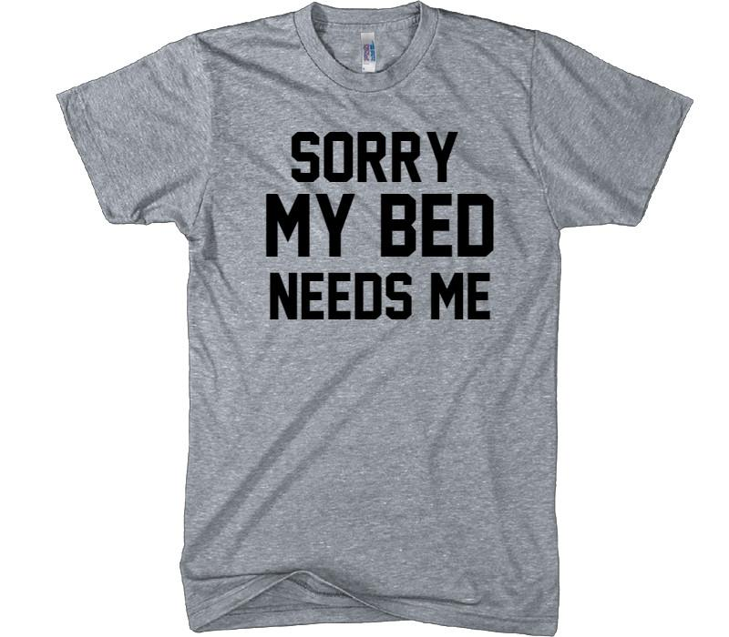 sorry my bed needs me t-shirt - Shirtoopia