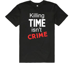 Killing time isn't crime - Shirtoopia