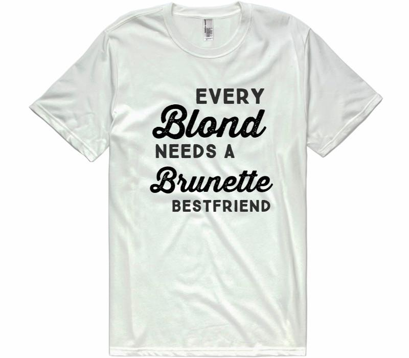 every blond needs a brunette best friend t-shirt - Shirtoopia