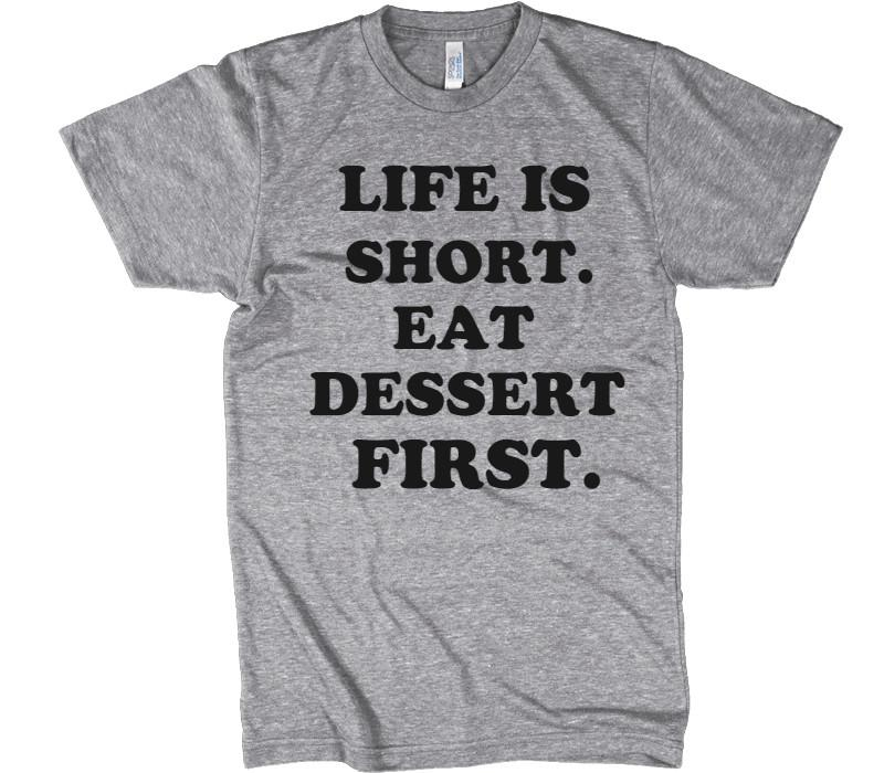 LIFE IS SHORT EAT DESSERT FIRST T-SHIRT - Shirtoopia