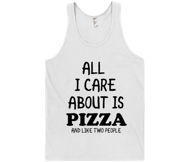 ALL I CARE ABOUT IS PIZZA AND LIKE TWO PEOPLE T-SHIRT ...